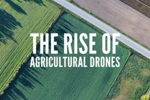 The Rise of Agricultural Drones